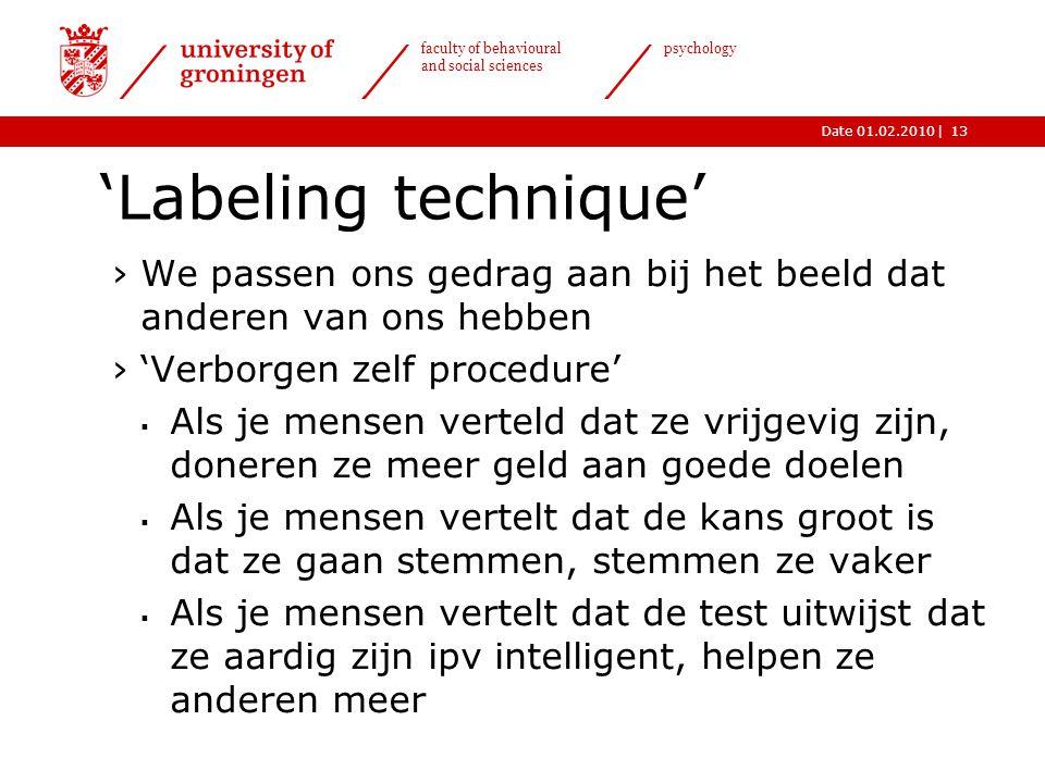 |Date 01.02.2010 faculty of behavioural and social sciences psychology 13 'Labeling technique' ›We passen ons gedrag aan bij het beeld dat anderen van