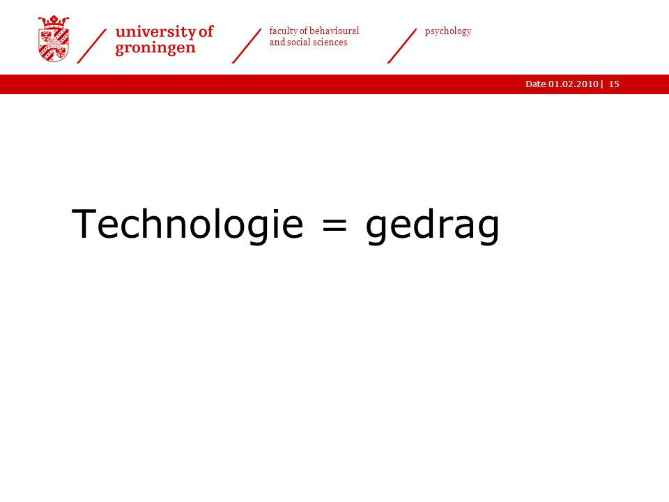|Date 01.02.2010 faculty of behavioural and social sciences psychology 15 Technologie = gedrag