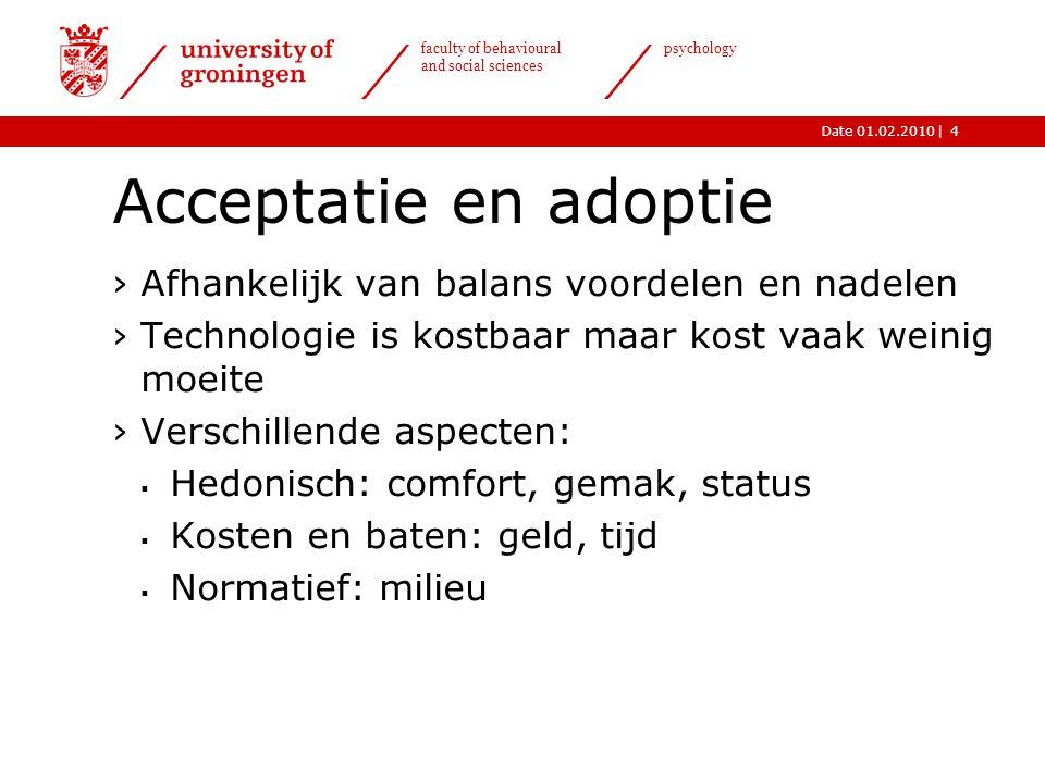 |Date 01.02.2010 faculty of behavioural and social sciences psychology 4 Acceptatie en adoptie ›Afhankelijk van balans voordelen en nadelen ›Technolog