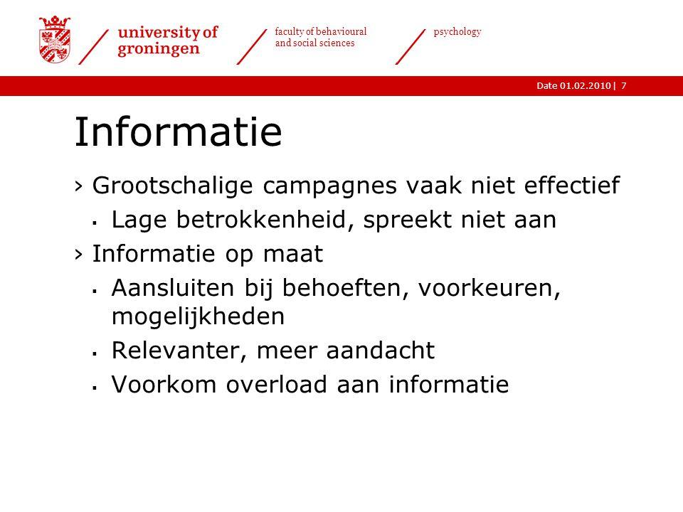 |Date 01.02.2010 faculty of behavioural and social sciences psychology 7 Informatie ›Grootschalige campagnes vaak niet effectief  Lage betrokkenheid,