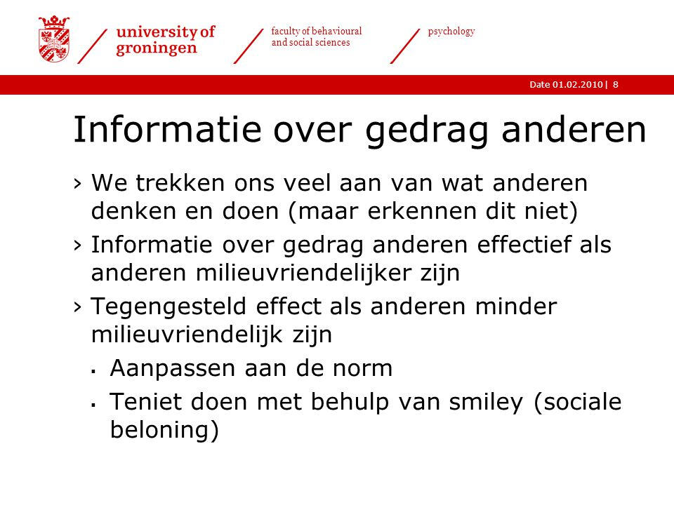 |Date 01.02.2010 faculty of behavioural and social sciences psychology 9 Sociaal bewijs - Asch ›Conformiteit: opvattingen en gedrag aanpassen aan dat van anderen