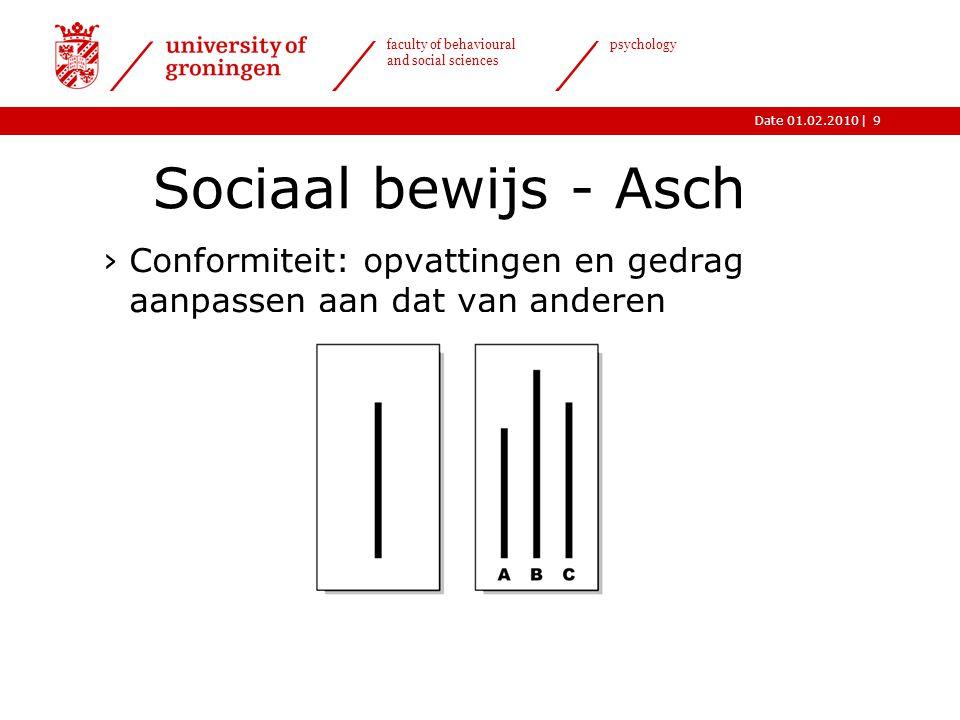 |Date 01.02.2010 faculty of behavioural and social sciences psychology 9 Sociaal bewijs - Asch ›Conformiteit: opvattingen en gedrag aanpassen aan dat