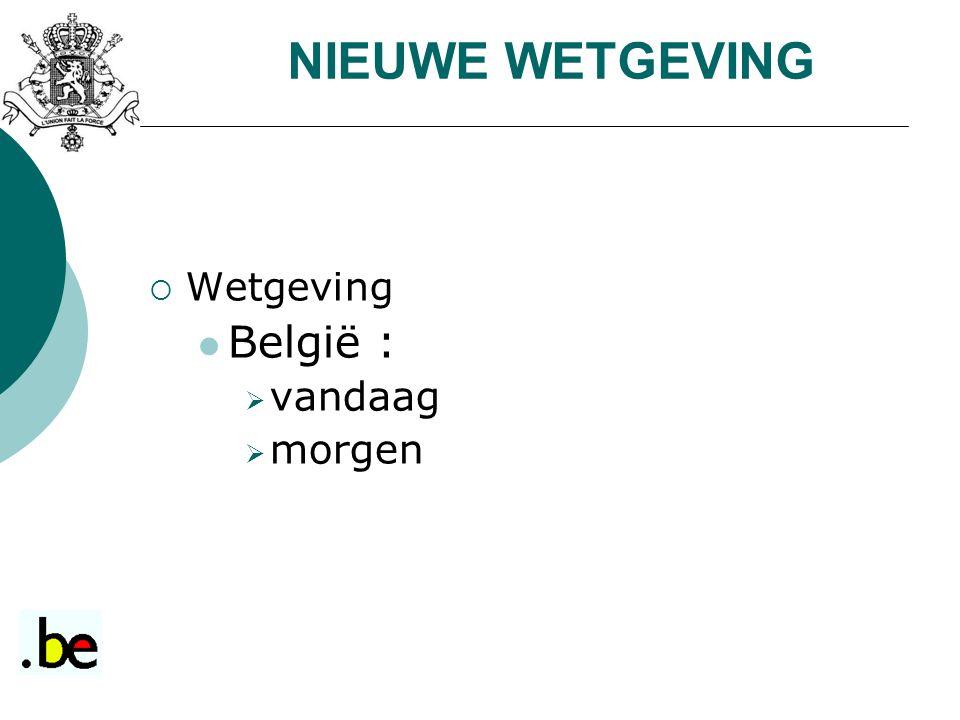  Wetgeving België :  vandaag  morgen NIEUWE WETGEVING