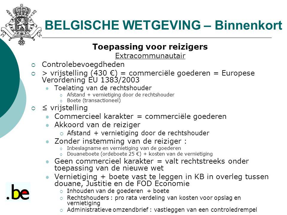 BELGISCHE WETGEVING – Binnenkort Toepassing voor reizigers Extracommunautair  Controlebevoegdheden  > vrijstelling (430 €) = commerciële goederen =