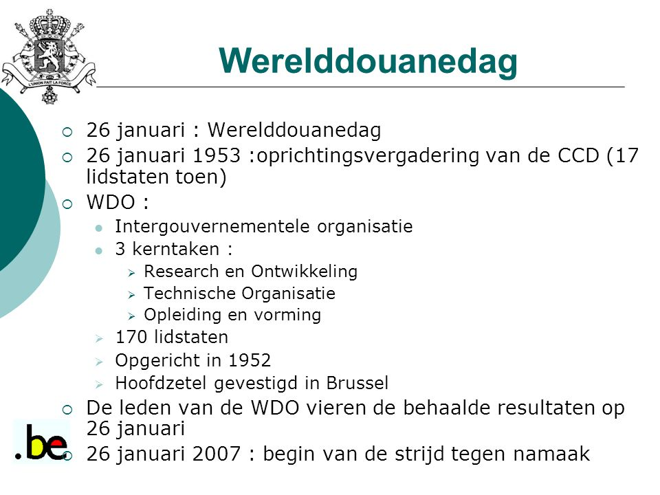 Werelddouanedag  26 januari : Werelddouanedag  26 januari 1953 :oprichtingsvergadering van de CCD (17 lidstaten toen)  WDO : Intergouvernementele o