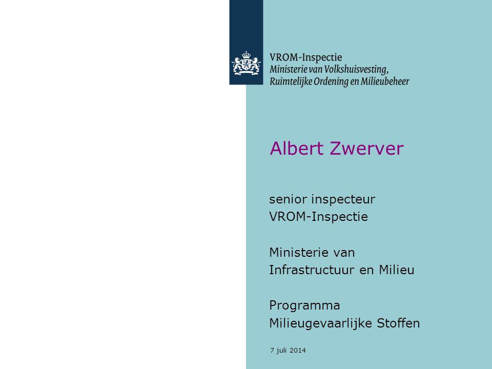 7 juli 2014 Albert Zwerver senior inspecteur VROM-Inspectie Ministerie van Infrastructuur en Milieu Programma Milieugevaarlijke Stoffen