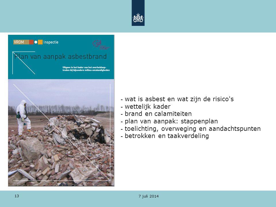 7 juli 2014 13 - wat is asbest en wat zijn de risico's - wettelijk kader - brand en calamiteiten - plan van aanpak: stappenplan - toelichting, overweg