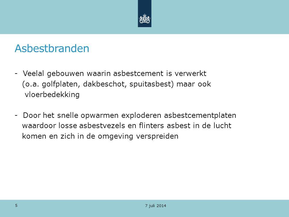 Asbestbranden Te ondernemen actie's Aanwezigheid van asbest Verspreidingsgebied bepalen Afzetten van besmet gebied Inlichten omwonenden Schoonmaken omgeving 7 juli 2014 6
