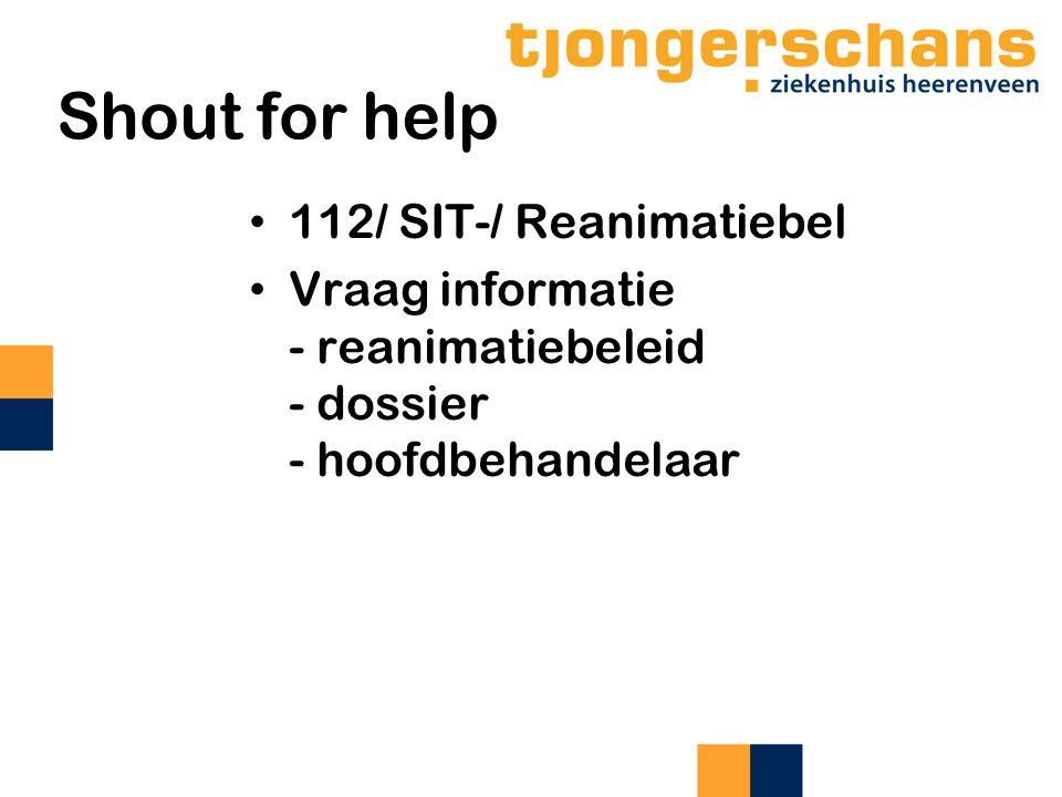 Shout for help 112/ SIT-/ Reanimatiebel Vraag informatie - reanimatiebeleid - dossier - hoofdbehandelaar