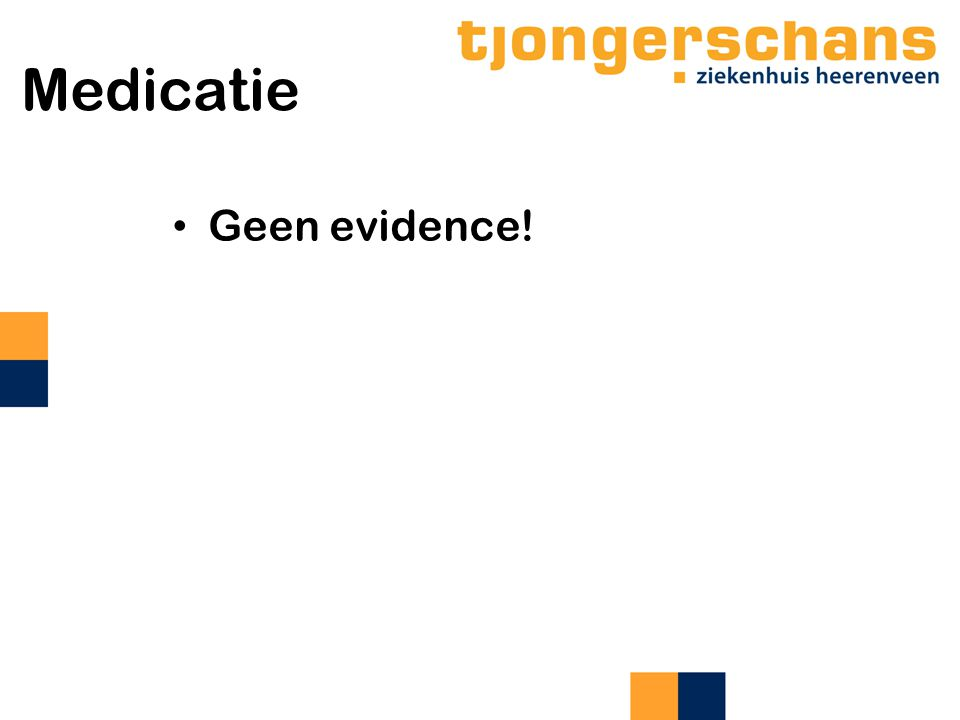 Medicatie Geen evidence!