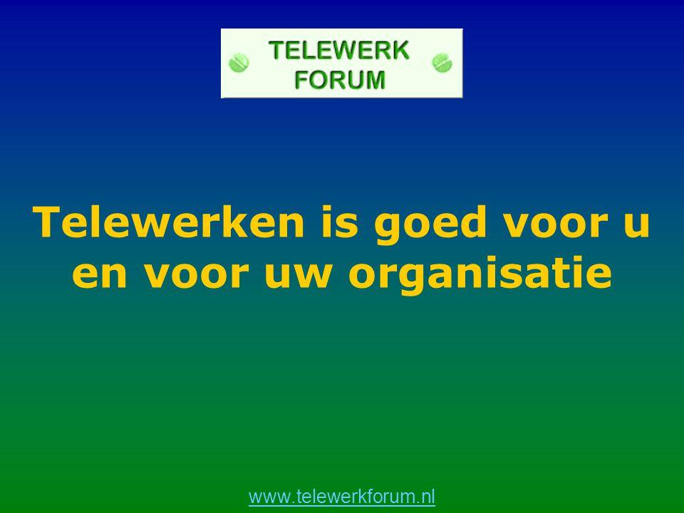 www.telewerkforum.nl Telewerken is goed voor u en voor uw organisatie