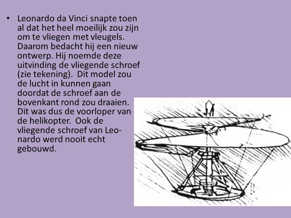 Leonardo da Vinci snapte toen al dat het heel moeilijk zou zijn om te vliegen met vleugels. Daarom bedacht hij een nieuw ontwerp. Hij noemde deze uitv