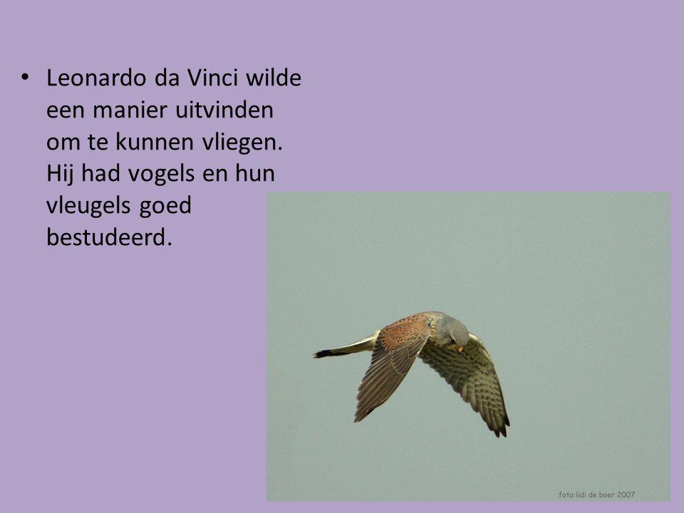 Leonardo da Vinci wilde een manier uitvinden om te kunnen vliegen. Hij had vogels en hun vleugels goed bestudeerd.