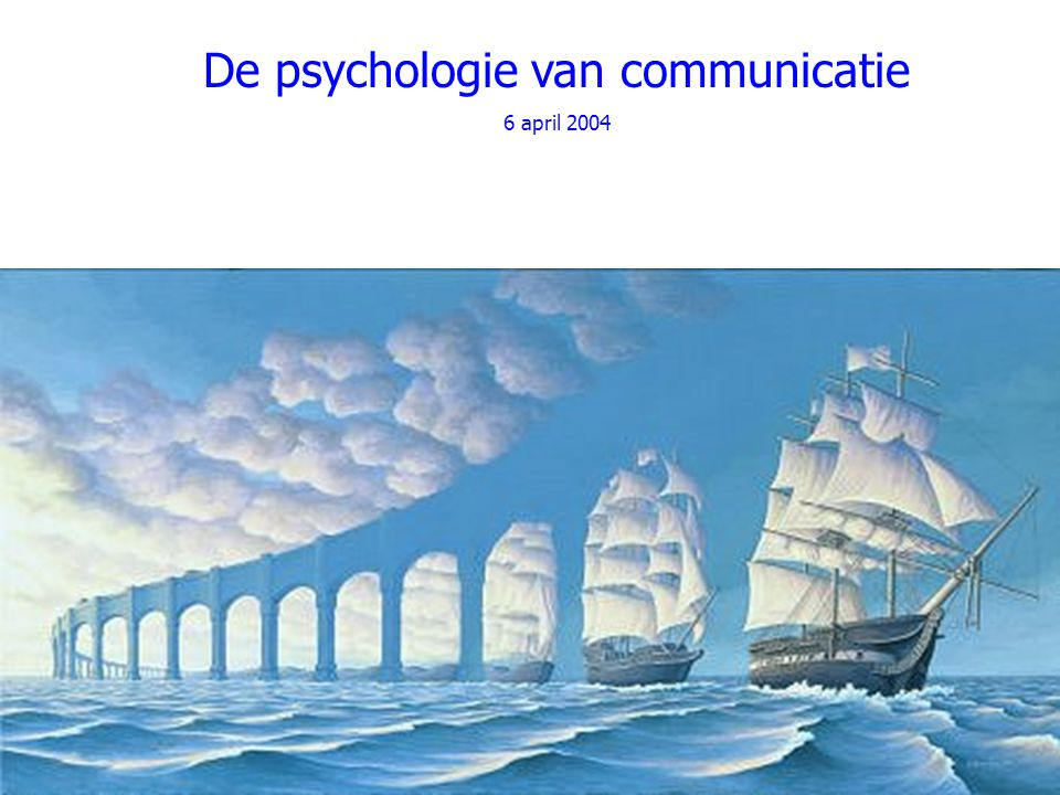 De psychologie van communicatie 6 april 2004