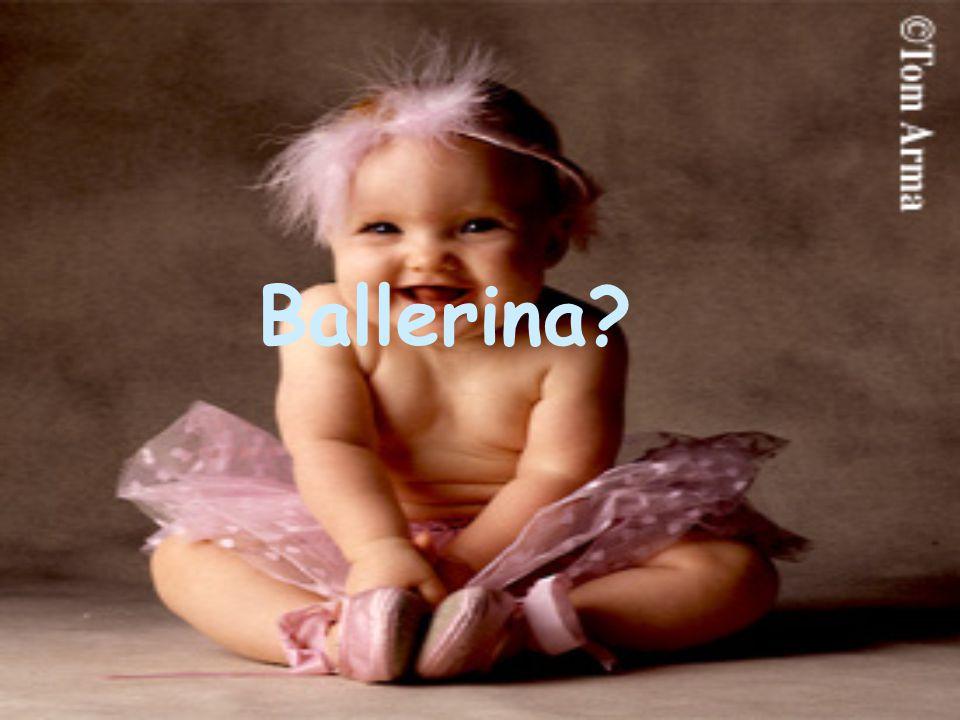 Ballerina?