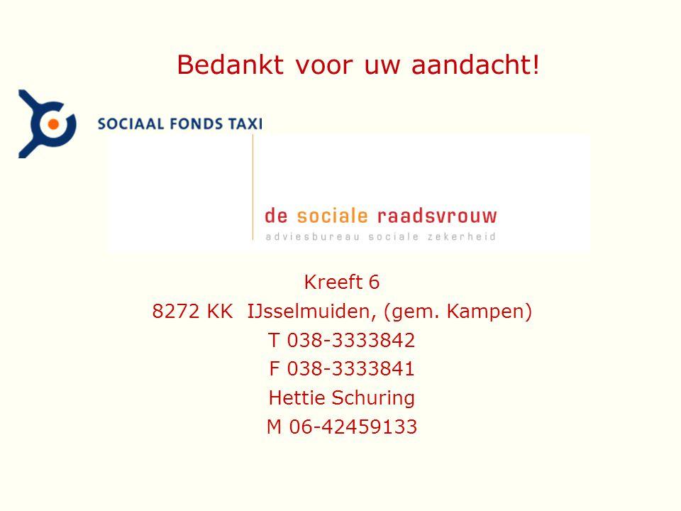 Bedankt voor uw aandacht! Kreeft 6 8272 KK IJsselmuiden, (gem. Kampen) T 038-3333842 F 038-3333841 Hettie Schuring M 06-42459133