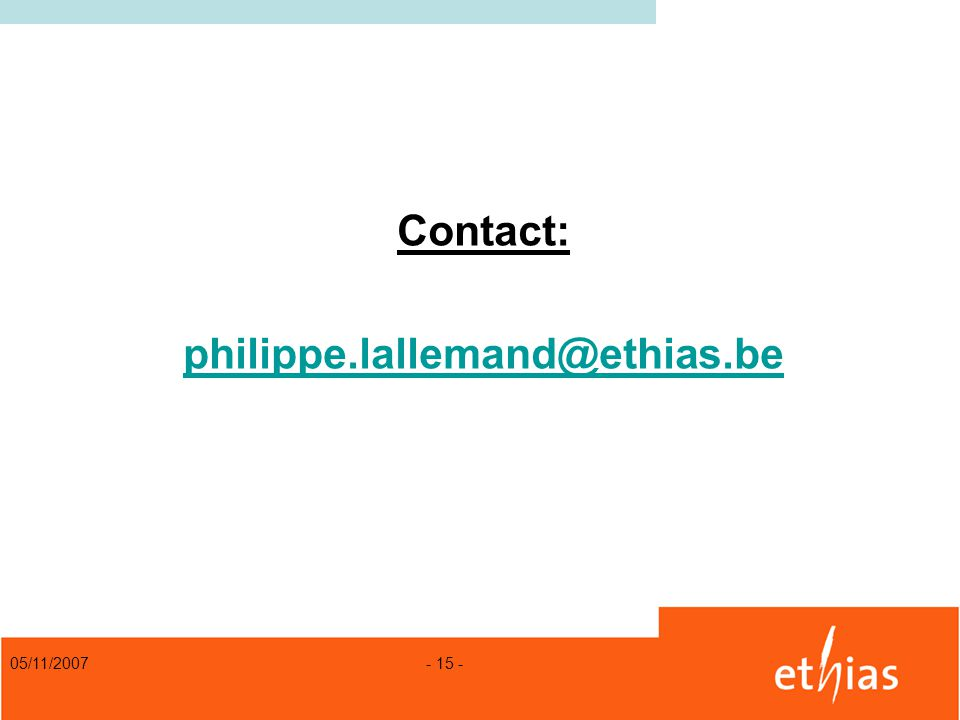05/11/2007 - 15 - Contact: philippe.lallemand@ethias.be