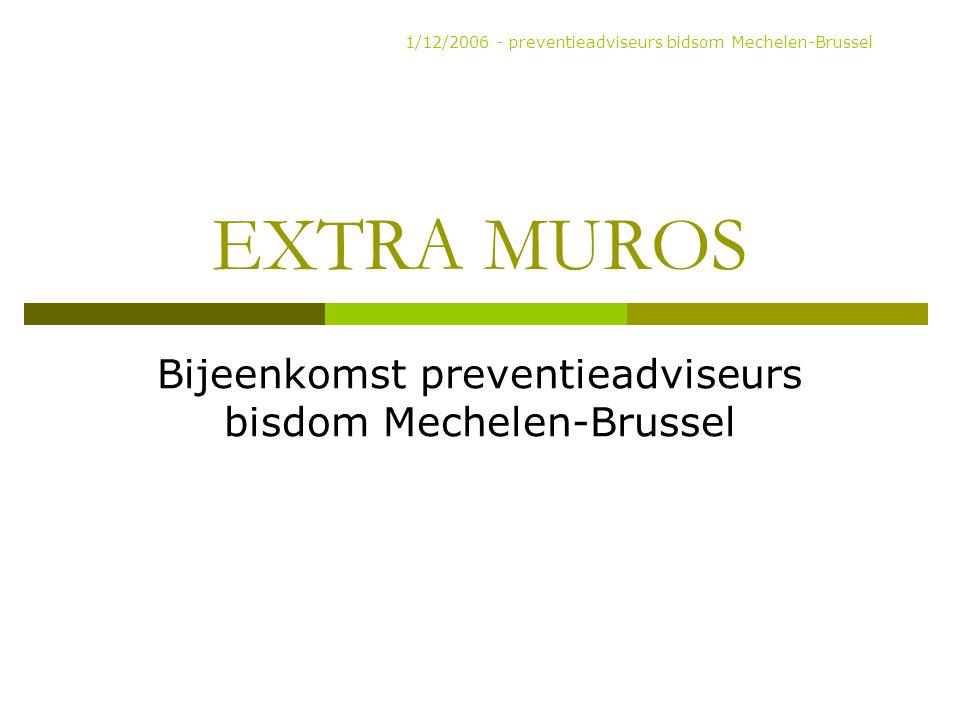 EXTRA MUROS Bijeenkomst preventieadviseurs bisdom Mechelen-Brussel 1/12/2006 - preventieadviseurs bidsom Mechelen-Brussel