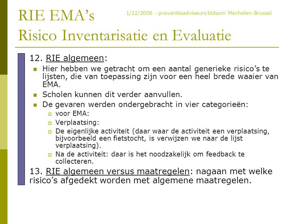 RIE EMA's Risico Inventarisatie en Evaluatie 12. RIE algemeen: Hier hebben we getracht om een aantal generieke risico's te lijsten, die van toepassing