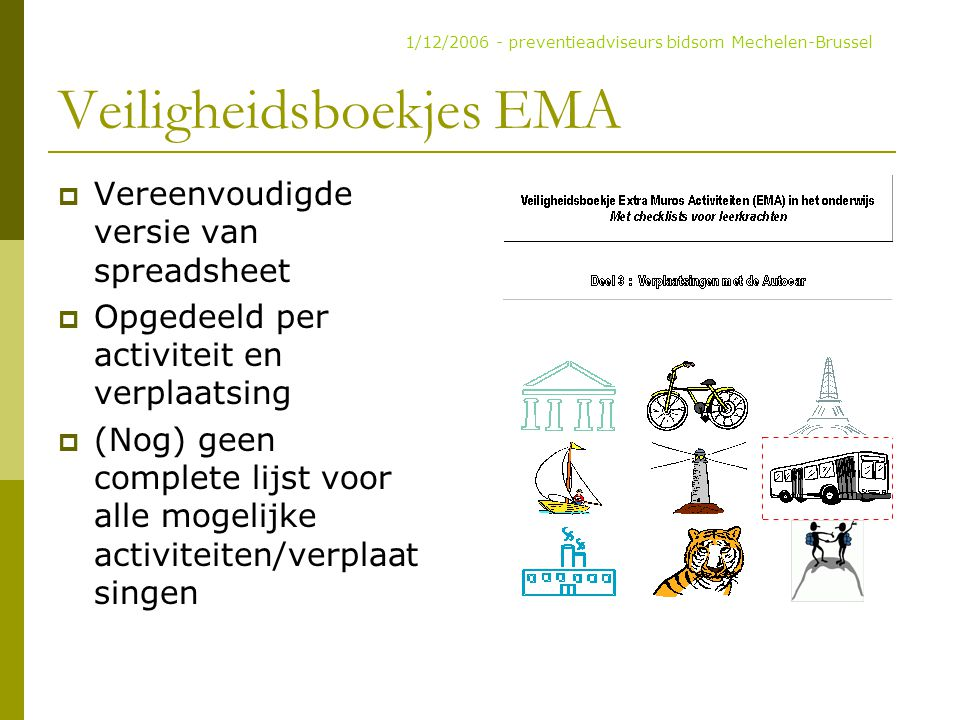 Veiligheidsboekjes EMA  Vereenvoudigde versie van spreadsheet  Opgedeeld per activiteit en verplaatsing  (Nog) geen complete lijst voor alle mogeli