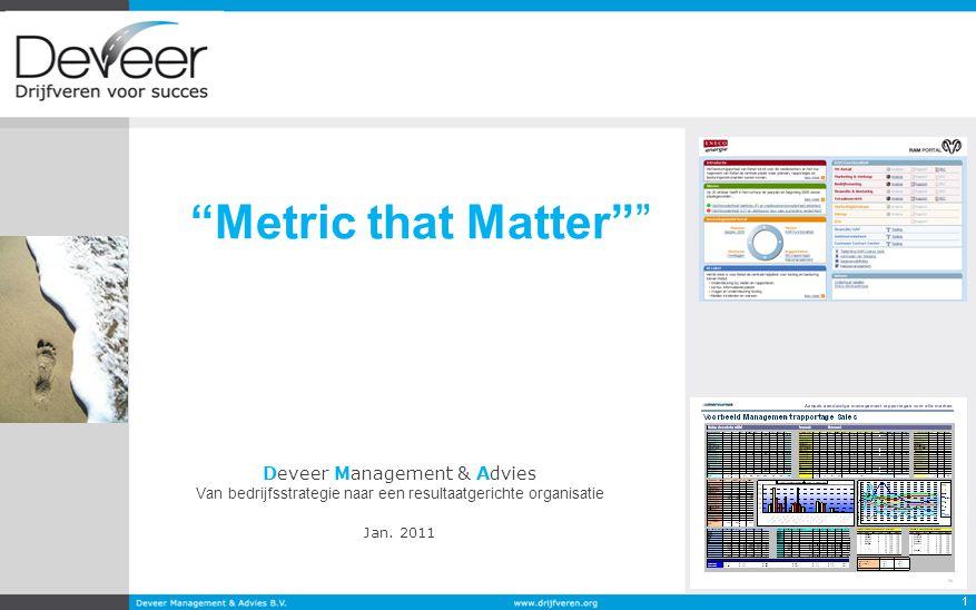 """1 Deveer Management & Advies Van bedrijfsstrategie naar een resultaatgerichte organisatie Jan. 2011 """"Metric that Matter"""""""""""