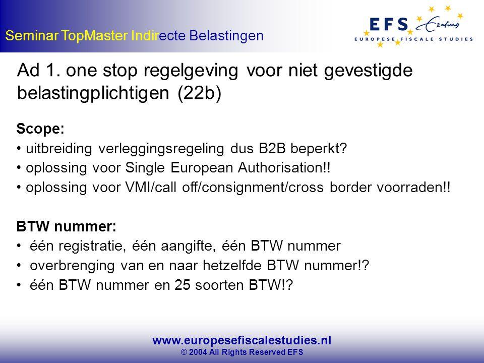 www.europesefiscalestudies.nl © 2004 All Rights Reserved EFS Seminar TopMaster Indirecte Belastingen Ad 1.