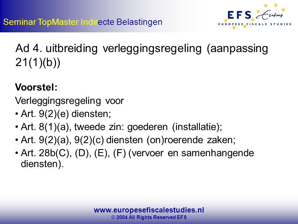 www.europesefiscalestudies.nl © 2004 All Rights Reserved EFS Seminar TopMaster Indirecte Belastingen Ad 4.