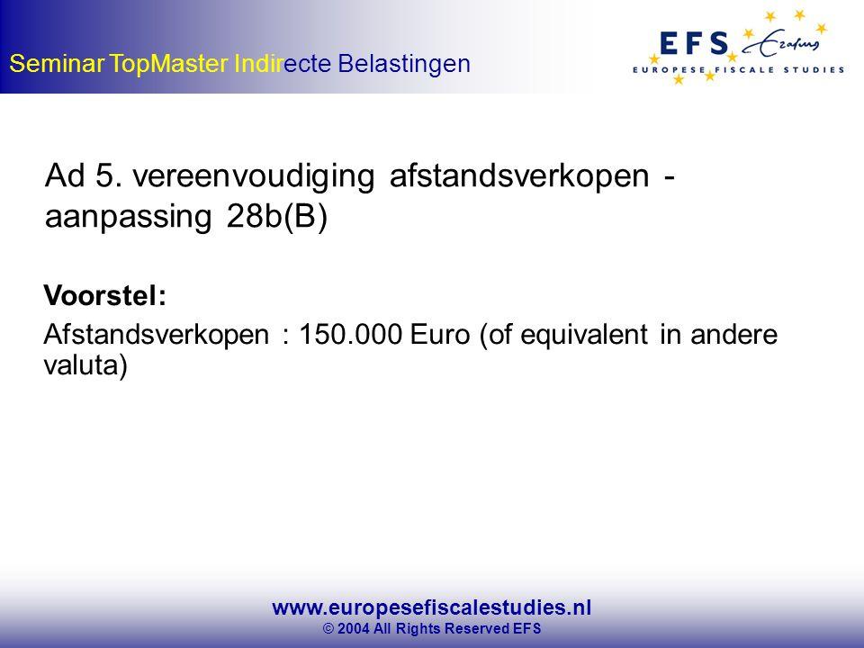 www.europesefiscalestudies.nl © 2004 All Rights Reserved EFS Seminar TopMaster Indirecte Belastingen Ad 5.
