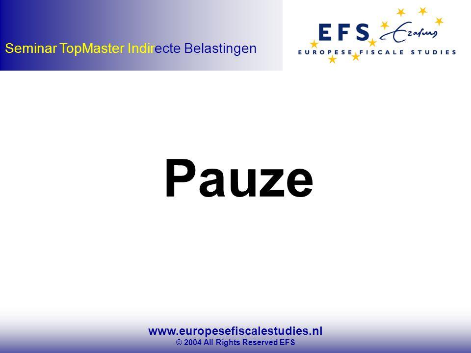 www.europesefiscalestudies.nl © 2004 All Rights Reserved EFS Seminar TopMaster Indirecte Belastingen Pauze