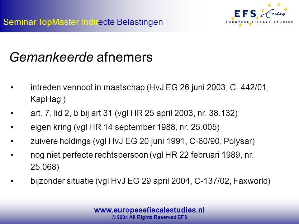 www.europesefiscalestudies.nl © 2004 All Rights Reserved EFS Seminar TopMaster Indirecte Belastingen Gemankeerde afnemers intreden vennoot in maatschap (HvJ EG 26 juni 2003, C- 442/01, KapHag ) art.