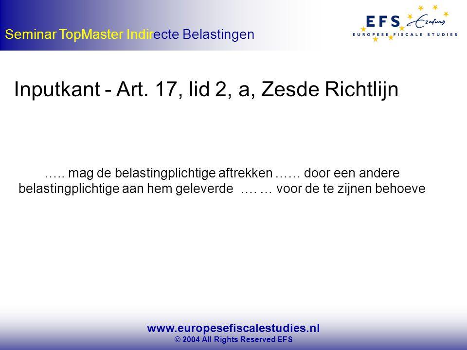 www.europesefiscalestudies.nl © 2004 All Rights Reserved EFS Seminar TopMaster Indirecte Belastingen Inputkant - Art.