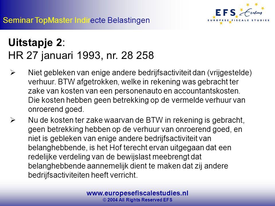 www.europesefiscalestudies.nl © 2004 All Rights Reserved EFS Seminar TopMaster Indirecte Belastingen Uitstapje 2: HR 27 januari 1993, nr.