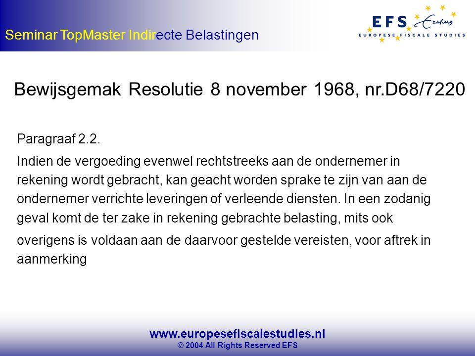 www.europesefiscalestudies.nl © 2004 All Rights Reserved EFS Seminar TopMaster Indirecte Belastingen Bewijsgemak Resolutie 8 november 1968, nr.D68/7220 Paragraaf 2.2.