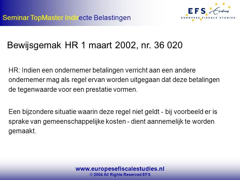 www.europesefiscalestudies.nl © 2004 All Rights Reserved EFS Seminar TopMaster Indirecte Belastingen Bewijsgemak HR 1 maart 2002, nr.