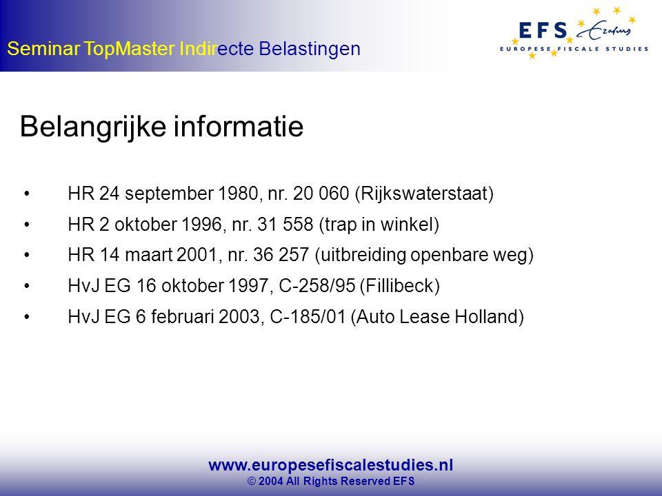 www.europesefiscalestudies.nl © 2004 All Rights Reserved EFS Seminar TopMaster Indirecte Belastingen Belangrijke informatie HR 24 september 1980, nr.
