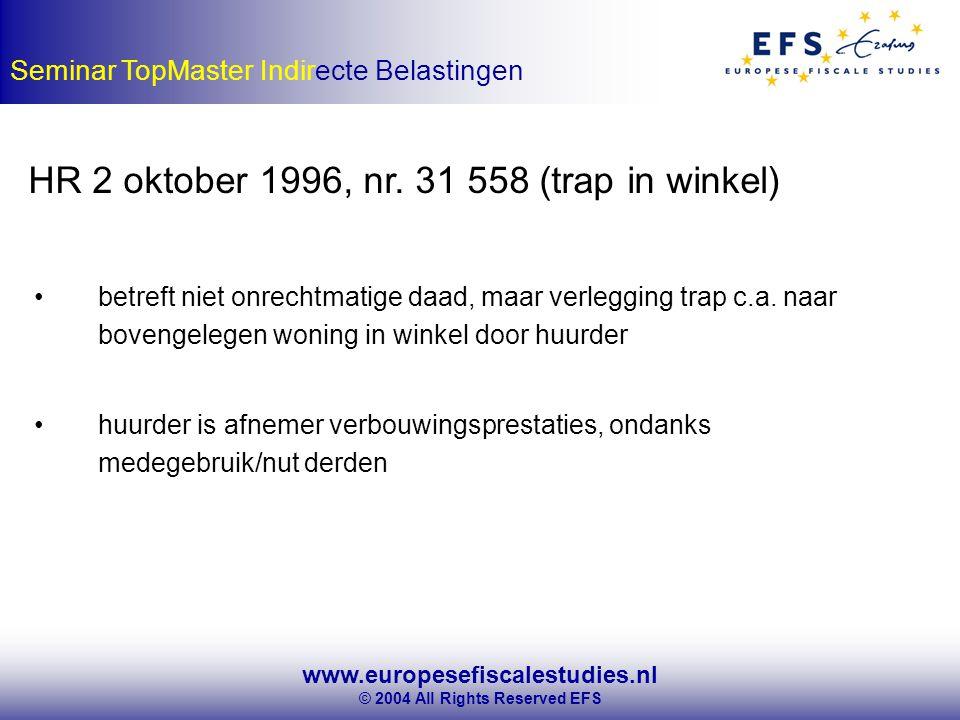 www.europesefiscalestudies.nl © 2004 All Rights Reserved EFS Seminar TopMaster Indirecte Belastingen HR 2 oktober 1996, nr.