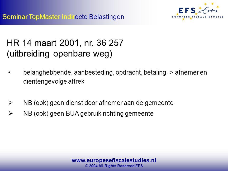 www.europesefiscalestudies.nl © 2004 All Rights Reserved EFS Seminar TopMaster Indirecte Belastingen HR 14 maart 2001, nr.