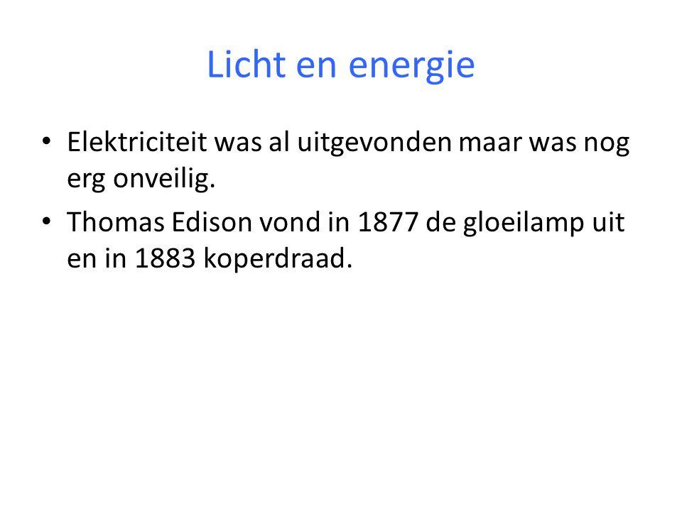 Licht en energie Elektriciteit was al uitgevonden maar was nog erg onveilig.