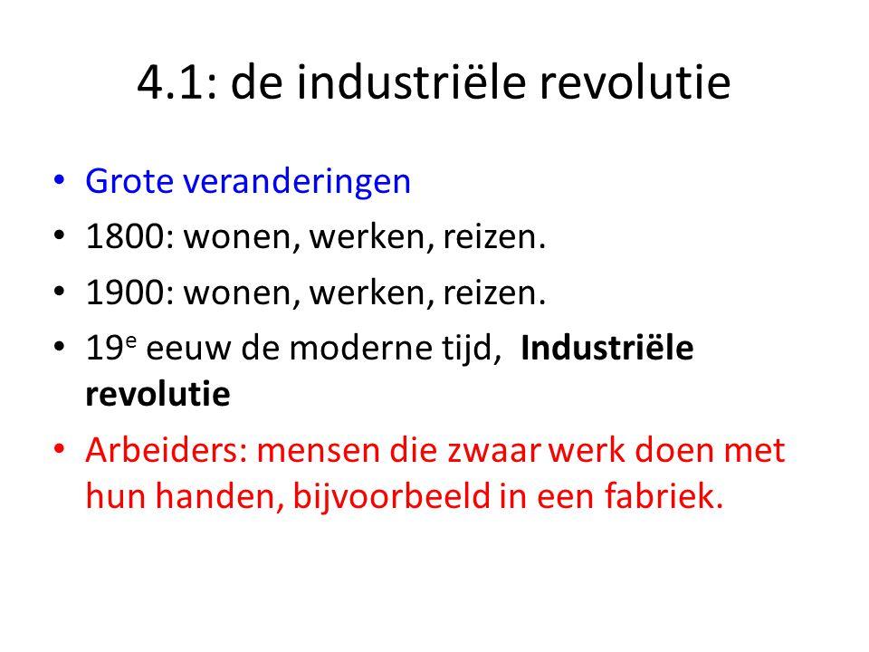4.1: de industriële revolutie Grote veranderingen 1800: wonen, werken, reizen.