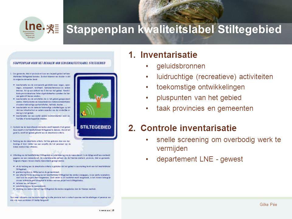 Stiltegebieden in VlaanderenGilke Pée Stappenplan kwaliteitslabel Stiltegebied 1.Inventarisatie geluidsbronnen luidruchtige (recreatieve) activiteiten