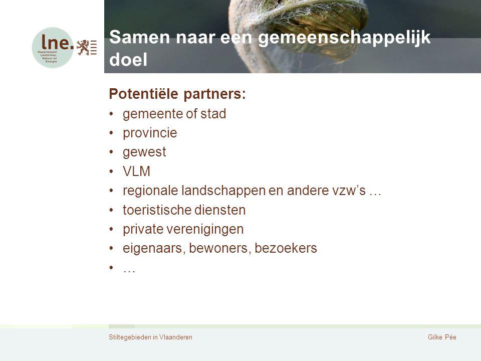 Stiltegebieden in VlaanderenGilke Pée Samen naar een gemeenschappelijk doel Potentiële partners: gemeente of stad provincie gewest VLM regionale lands