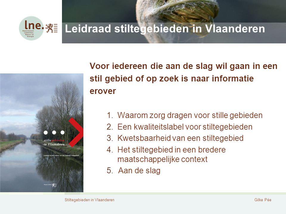 Stiltegebieden in VlaanderenGilke Pée Leidraad stiltegebieden in Vlaanderen Voor iedereen die aan de slag wil gaan in een stil gebied of op zoek is na