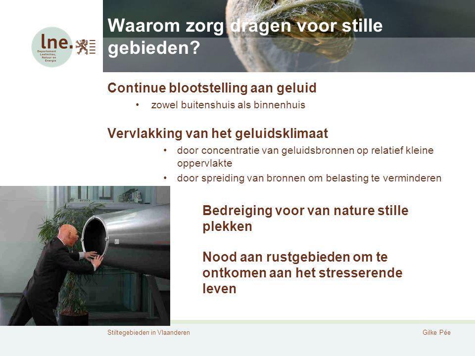 Stiltegebieden in VlaanderenGilke Pée Waarom zorg dragen voor stille gebieden? Continue blootstelling aan geluid zowel buitenshuis als binnenhuis Verv