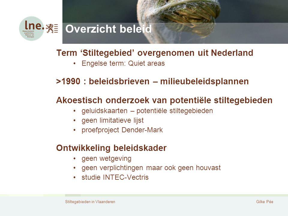 Stiltegebieden in VlaanderenGilke Pée Overzicht beleid Term 'Stiltegebied' overgenomen uit Nederland Engelse term: Quiet areas >1990 : beleidsbrieven