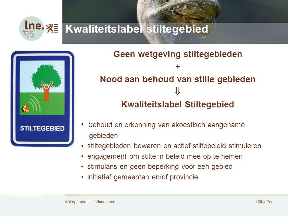 Stiltegebieden in VlaanderenGilke Pée Kwaliteitslabel stiltegebied Geen wetgeving stiltegebieden + Nood aan behoud van stille gebieden  Kwaliteitslab