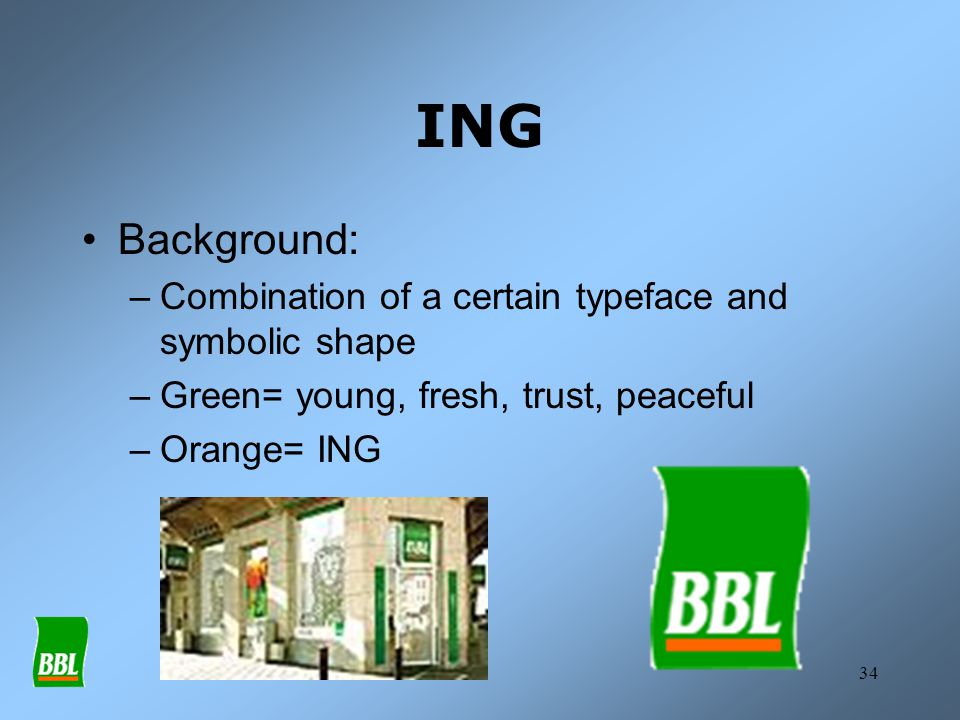 34 ING Background: –Combination of a certain typeface and symbolic shape –Green= young, fresh, trust, peaceful –Orange= ING