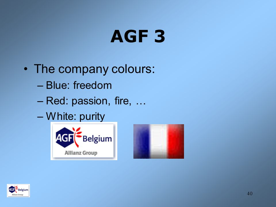 40 AGF 3 The company colours: –Blue: freedom –Red: passion, fire, … –White: purity