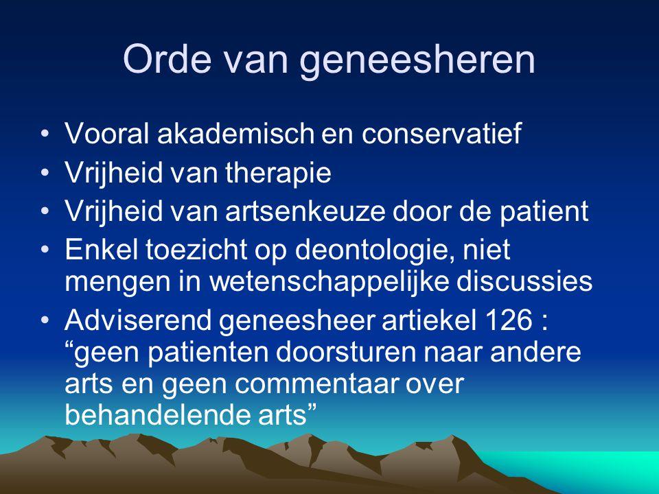 Orde van geneesheren Vooral akademisch en conservatief Vrijheid van therapie Vrijheid van artsenkeuze door de patient Enkel toezicht op deontologie, n