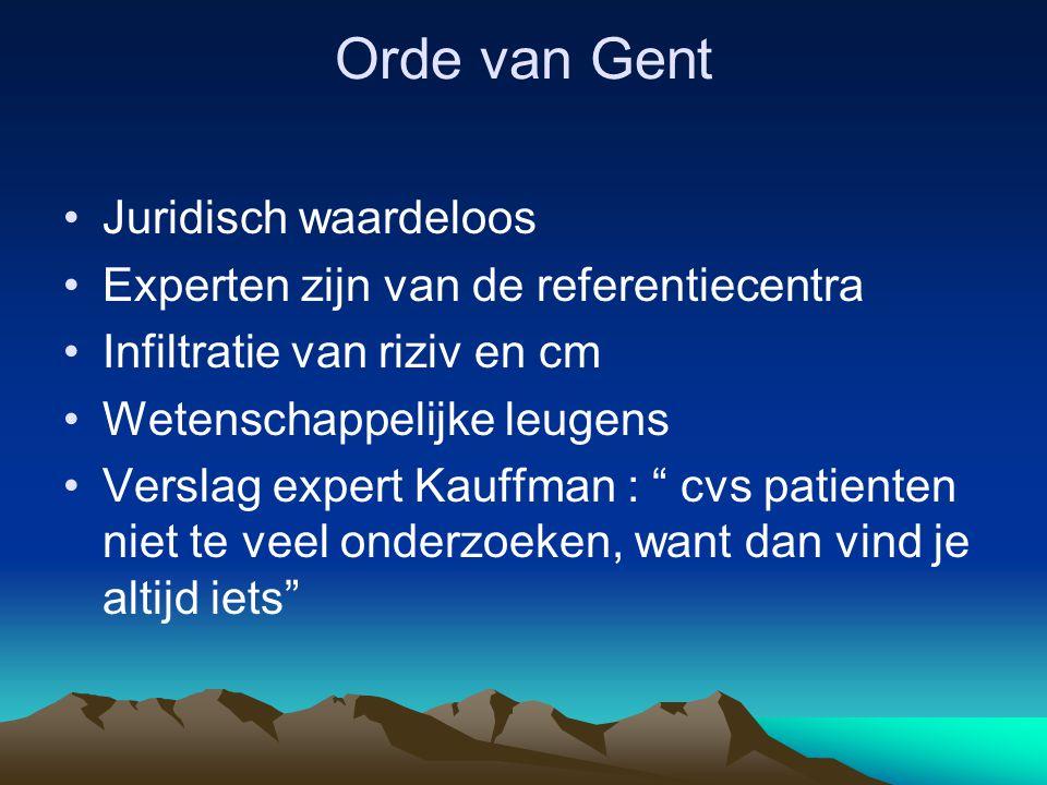 Orde van Gent Juridisch waardeloos Experten zijn van de referentiecentra Infiltratie van riziv en cm Wetenschappelijke leugens Verslag expert Kauffman : cvs patienten niet te veel onderzoeken, want dan vind je altijd iets