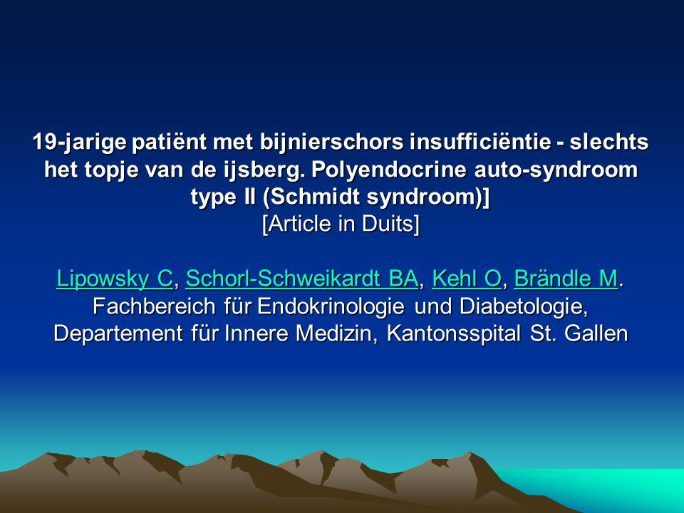 19-jarige patiënt met bijnierschors insufficiëntie - slechts het topje van de ijsberg. Polyendocrine auto-syndroom type II (Schmidt syndroom)] [Articl